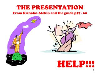 THE PRESENTATION From Nicholas Alchin and the guide p57 - 60
