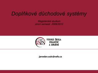 Doplňkové důchodové systémy Magisterské studium zimní semestr  2009/2010