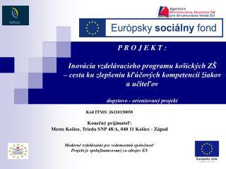 Kód ITMS: 26110130058 Konečný prijímateľ:  Mesto Košice, Trieda SNP 48/A, 040 11 Košice - Západ