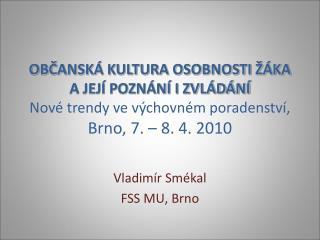 Vladimír Smékal FSS MU, Brno