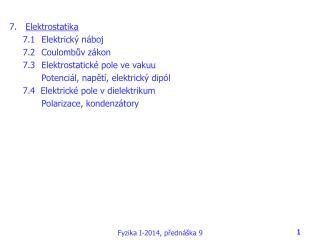 Elektrostatika 7.1Elektrický náboj 7.2Coulombův zákon 7.3Elektrostatické pole ve vakuu