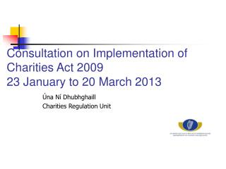 Consultation on Implementation of Charities Act 2009 23 January to 20 March 2013