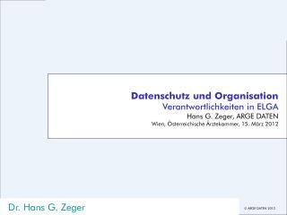 Datenschutz und Organisation Verantwortlichkeiten in ELGA Hans G. Zeger, ARGE DATEN