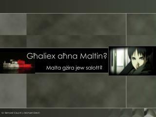Għaliex  aħna  Maltin?