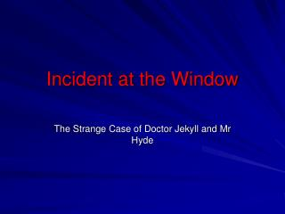 Incident at the Window