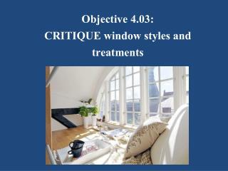 Objective 4.03: CRITIQUE window styles and treatments