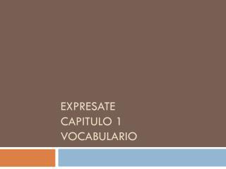 Expresate Capitulo  1 Vocabulario