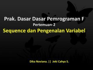 Prak .  Dasar Dasar Pemrograman  F Pertemuan-2 Sequence  dan Pengenalan Variabel