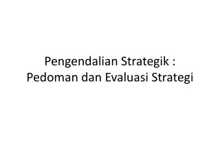 Pengendalian Strategik : Pedoman dan Evaluasi Strategi