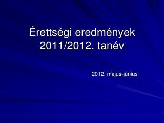 Érettségi eredmények 2011/2012. tanév