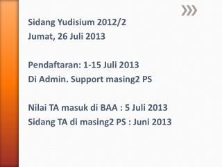 Sidang Yudisium 2012/2 Jumat, 26 Juli 2013 Pendaftaran: 1-15 Juli 2013