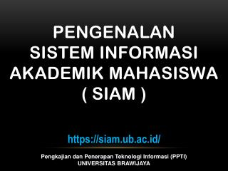 Pengenalan Sistem Informasi Akademik Mahasiswa (  SIAM  )