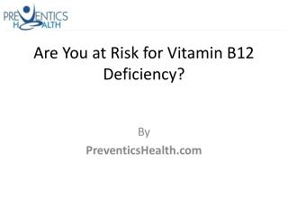 Are You at Risk for Vitamin B12 Deficiency?