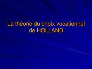 La th�orie du choix vocationnel  de HOLLAND