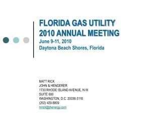 FLORIDA GAS UTILITY 2010 ANNUAL MEETING June 9-11, 2010 Daytona Beach Shores, Florida