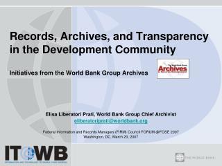 Elisa Liberatori Prati, World Bank Group Chief Archivist eliberatoriprati@worldbank