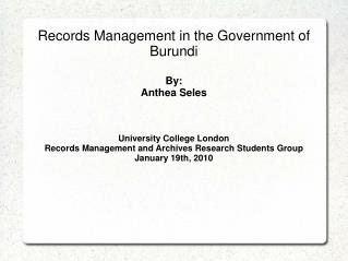 Records Management in the Government of Burundi By: Anthea Seles University College London