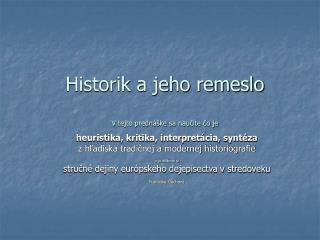Historik a jeho remeslo V tejto prednáške sa naučíte čo je