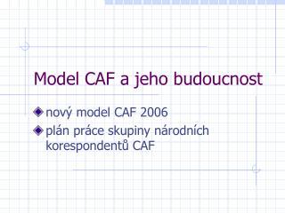 Model CAF a jeho budoucnost