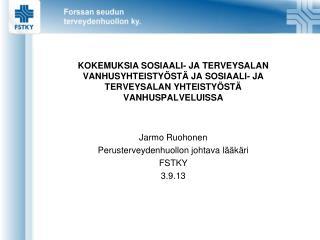Jarmo Ruohonen Perusterveydenhuollon johtava lääkäri FSTKY 3.9.13