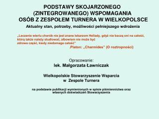 Opracowanie:  lek. Małgorzata Ławniczak Wielkopolskie Stowarzyszenie Wsparcia w  Zespole Turnera