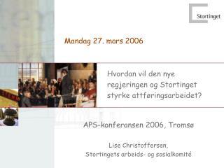 APS-konferansen 2006, Tromsø Lise Christoffersen,  Stortingets arbeids- og sosialkomité