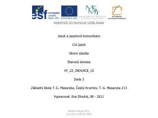 Jazyk a jazykov� komunikace Ciz� jazyk Slovn� z�soba Stavov� slovesa VY_22_INOVACE_15 Sada 3