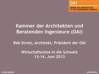 Kammer der Architekten und  Beratenden Ingenieure (OAI) Bob Strotz, Architekt, Präsident der OAI