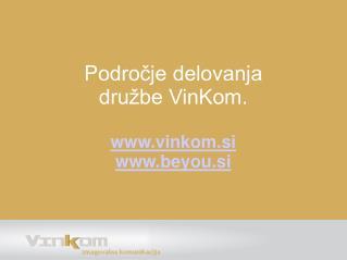P odročje delovanja  družbe VinKom. vinkom.si beyou.si