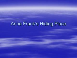 Anne Frank s Hiding Place