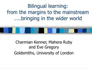 Bilingual learning: from the margins to the mainstream  …..bringing in the wider world