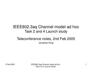 IEEE802.3aq Channel model ad hoc Task 2 and 4 Launch study
