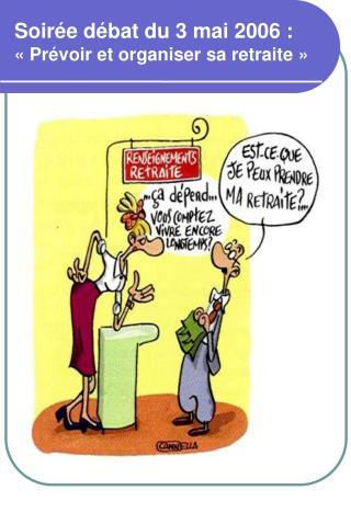 Soirée débat du 3 mai 2006 :  «Prévoir et organiser sa retraite»