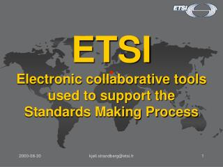 ETSI Electronic collaborative tools used to support the Standards Making Process
