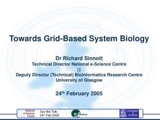 Towards Grid-Based System Biology Dr Richard Sinnott Technical Director National e-Science Centre