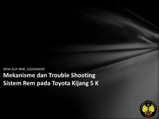 MOH ALIF IRMI, 5250304049 Mekanisme dan Trouble Shooting Sistem Rem pada Toyota Kijang 5 K
