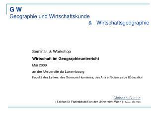 Christian  S i t t e ( Lektor für Fachdidaktik an der Universität Wien )  Sem..LUX 2009