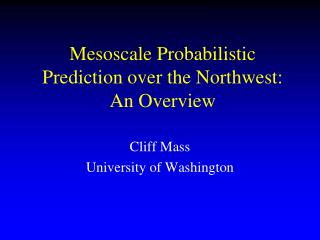 Mesoscale Probabilistic Prediction over the Northwest: An Overview