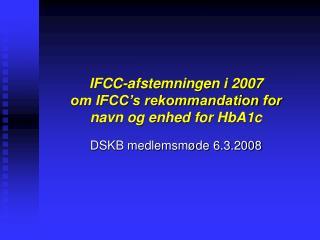 IFCC-afstemningen i 2007  om IFCC's rekommandation for  navn og enhed for HbA1c