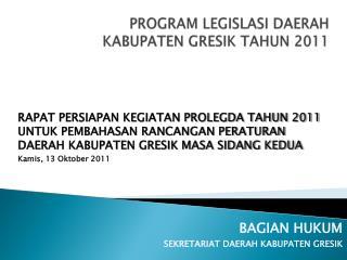 PROGRAM LEGISLASI  DAERAH KABUPATEN  GRESIK TAHUN 2011