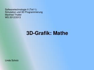 Softwaretechnologie II (Teil 1): Simulation und 3D Programmierung Manfred Thaller WS 2012/2013