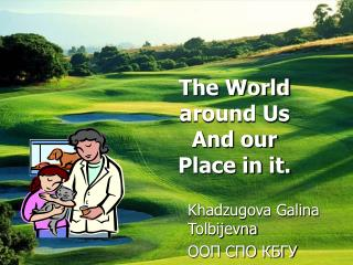 The World  around Us And our  Place in it.