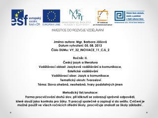 Jméno autora: Mgr. Barbora  Jášová Datum vytvoření: 05. 08. 2013