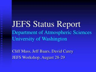 JEFS Status Report Department of Atmospheric Sciences University of Washington