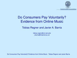 Do Consumers Pay Voluntarily?  Evidence from Online Music Tobias Regner and Javier A. Barria