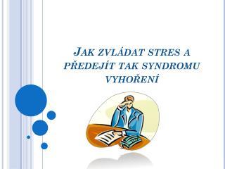 Jak zvládat stres a předejít tak syndromu  vyhoření