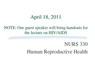 April 18, 2011  NOTE: Our guest speaker will bring handouts for the lecture on HIV