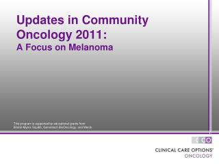 Updates in Community  Oncology 2011: A Focus on Melanoma