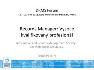 Information and Records Management Society – Czech Republic Group, o.s. Tomáš Pokorný