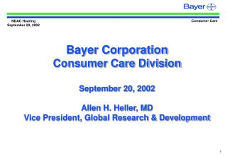 Bayer Corporation Consumer Care Division  September 20, 2002  Allen H. Heller, MD Vice President, Global Research  Devel